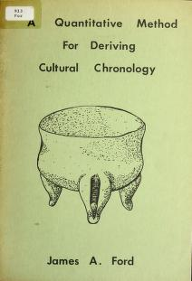 A quantitative method for deriving cultural chronology by James Alfred Ford