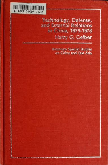 Technology, defense, and external relations in China, 1975-1978 by Harry Gregor Gelber